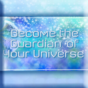 Become the Guardian of Your Universe