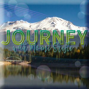 Journey with Mt. Shasta